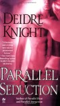 Parallel Seduction - Deidre Knight