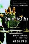 God in the Alley: Being and Seeing Jesus in a Broken World - Greg Paul