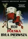 1939. Polska była pierwsza - Andrzej Krzysztof Kunert