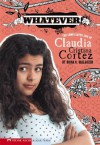 Whatever!: The Complicated Life of Claudia Cristina Cortez - Diana G. Gallagher