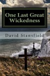 One Last Great Wickedness - David Stansfield