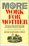 More Work For Mother: The Ironies Of Household Technology From The Open Hearth To The Microwave - Ruth Schwartz Cowan