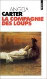 La Compagnie des loups : et autres nouvelles - Angela Carter, Jacqueline Huet
