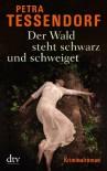 Der Wald steht schwarz und schweiget: Kriminalroman - Petra Tessendorf
