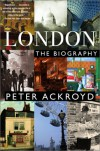 London: A Biography - Peter Ackroyd