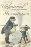 Unfinished Revolution: The Early American Republic in a British World - Sam W. Haynes