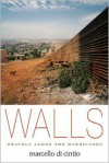 Walls: Travels Along the Barricades - Marcello Di Cintio