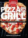 Pizza on the Grill Expanded: 100+ Feisty Fire-Roasted Recipes for Pizza & More - Elizabeth Karmel, Bob Blumer