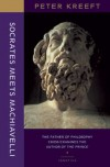 Socrates Meets Machiavelli: The Father of Philosophy Cross-Examines the Author of the Prince - Peter Kreeft