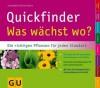 Quickfinder Was wächst wo?: Die richtigen Pflanzen für jeden Standort (GU Quickfinder Garten) - Elisabeth Fleuchaus