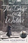 The Dogs and the Wolves - Irene Nemirovsky