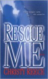Rescue Me (Last Chance Rescue Series #1) - Christy Reece