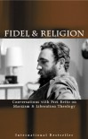Fidel and Religion: Fidel Castro in Conversation with Frei Betto - Fidel Castro