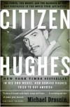 Citizen Hughes: The Power, the Money and the Madness of the Man portrayed in the Movie THE AVIATOR - Michael Drosnin