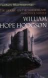 The House on the Borderland and Other Novels (Fantasy Masterworks #33) - William Hope Hodgson