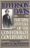 The Rise and Fall of the Confederate Government, Vol. 1 - Jefferson Davis