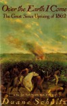 Over the Earth I Come: The Great Sioux Uprising of 1862 - Duane Schultz