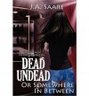 [ [ [ Dead, Undead, or Somewhere in Between [ DEAD, UNDEAD, OR SOMEWHERE IN BETWEEN BY Saare, J A ( Author ) Apr-30-2011[ DEAD, UNDEAD, OR SOMEWHERE IN BETWEEN [ DEAD, UNDEAD, OR SOMEWHERE IN BETWEEN BY SAARE, J A ( AUTHOR ) APR-30-2011 ] By Saare, J A (  - J A Saare