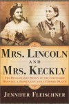 Mrs. Lincoln and Mrs. Keckly: The Remarkable Story of the Friendship Between a First Lady and a Former Slave - Jennifer Fleischner