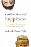 A Unified Theory of Happiness: An East-Meets-West Approach to Fully Loving Your Life - Andrea Polard