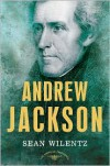Andrew Jackson: The American Presidents Series: The 7th President, 1829-1837 - Sean Wilentz, Arthur M. Schlesinger Jr.