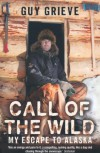Call of the Wild: My Escape to Alaska - Guy Grieve