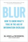 Blur: How to Know What's True in the Age of Information Overload - Bill Kovach, Tom Rosenstiel