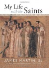 My Life With the Saints - James J. Martin