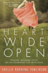 Heart Wide Open: Trading Mundane Faith for an Exuberant Life with Jesus - Shellie Rushing Tomlinson