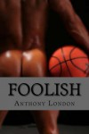 Foolish - Anthony London