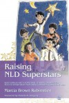 Raising NLD Superstars: What Families with Nonverbal Learning Disabilities Need to Know about Nurturing Confident, Competent Kids - Marcia Brown Rubinstien