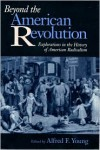 Beyond the American Revolution: Explorations in the History of American Radicalism - Alfred F. Young
