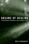 Dreams Of Healing: Transforming Nightmares Into Visions Of Hope - Kelly Bulkeley