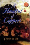 A Handful of Coppers: Collected Early Stories, Vol. 1: Heroic Fantasy - Charles de Lint