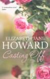 Casting Off (Cazalet Chronicle 4) - Elizabeth J Howard;Elizabeth Jane Howard