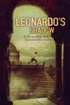 Leonardo's Shadow: Or, My Astonishing Life as Leonardo da Vinci's Servant - Christopher Peter Grey