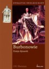 Burbonowie. Dzieje dynastii - J. H. Shennan