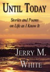 Until Today: Stories and Poems on Life as I Know It - Jerry M. White