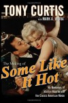 The Making of Some Like It Hot: My Memories of Marilyn Monroe and the Classic American Movie - Tony    Curtis, Mark A. Vieira