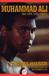 Muhammad Ali: His Life and Times - Thomas Hauser