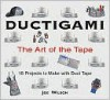 Ductigami: The Art of the Tape - Joe Wilson