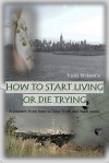 How to Start Living or Die Trying - Vicki  Wilson