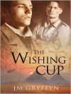 The Wishing Cup - J.M. Gryffyn