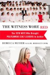 The Witness Wore Red: The 19th Wife Who Brought Polygamous Cult Leaders to Justice - Rebecca Musser, M. Bridget Cook