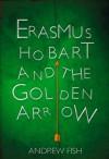 Erasmus Hobart and the Golden Arrow - Andrew Fish