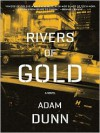 Rivers of Gold: A Novel - Adam Dunn