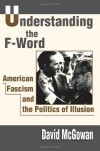 Understanding the F-Word: American Fascism and the Politics of Illusion - David McGowan