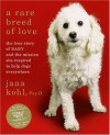 A Rare Breed of Love: The True Story of Baby and the Mission She Inspired to Help Dogs Everywhere - Jana Kohl