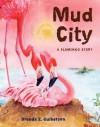 Mud City: A Flamingo Story - Brenda Z. Guiberson
