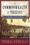 A Commonwealth of Thieves: The Improbable Birth of Australia - Thomas Keneally